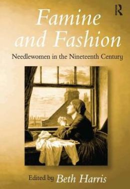 Famine and Fashion: Needlewomen in the Nineteenth Century