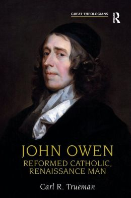 John Owen: Reformed Catholic, Renaissance Man