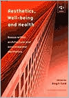 Aesthetics,Well-Being and Health: Essays within Architecture and Environmental Aesthetics