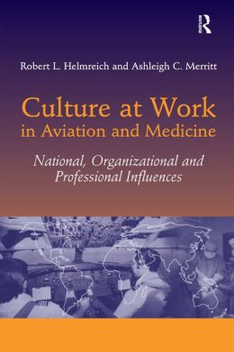Culture at Work in Aviation and Medicine: National,Organizational and Professional Influences