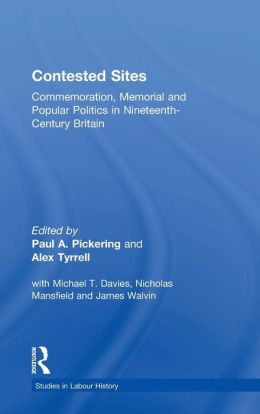 Contested Sites: Commemoration, Memorial and Popular Politics in Nineteenth Century Britain