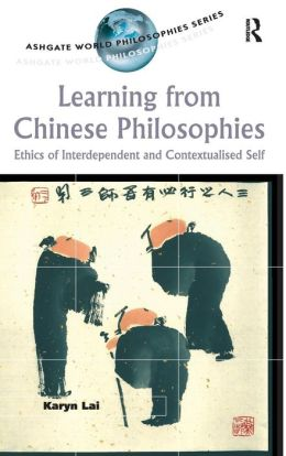 Learning from Chinese Philosophies: Ethics of Interdependent and Contextualised Self