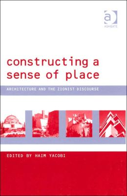 Constructing a Sense of Place: Architecture and the Zionist Discourse (Design and the Built Environment Series)