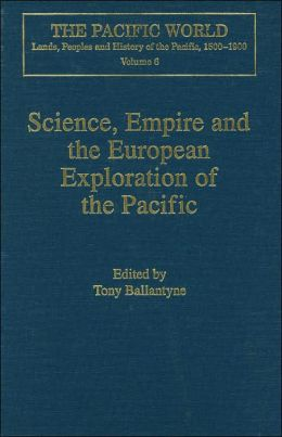 Science, Empire and the European Exploration of the Pacific: Lands, Peoples and History of the Pacific, 1500-1900: Volume 6