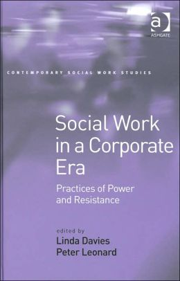 Social Work in a Corporate Era: Practices of Power and Resistance (Contemporary Social Work Studies Series)