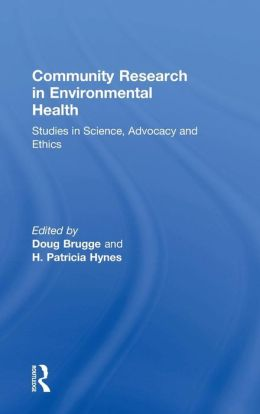 Community Research in Environmental Health: Lessons in Science Advocacy and Ethics