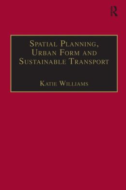 Spatial Planning, Urban Form and Sustainable Transport (Urban Planning and Environment Series)