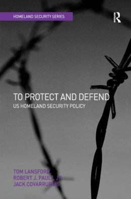 To Protect and Defend: U.S. Homeland Security Policy