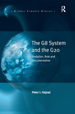 The G8 System and the G20: Evolution, Role and Documentaion