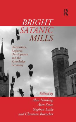 Bright Satanic Mills: Universities, Regional Development and the Knowledge Economy