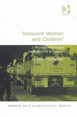 Innocent Women and Children: Gender Norms and the Protection of Civilians