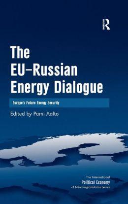 EU-Russian Energy Dialogue: Europe's Future Engery Security