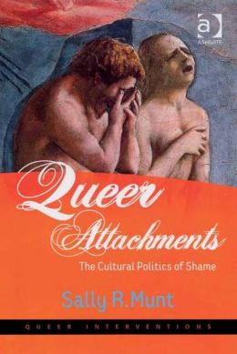 Queer Attachments: The Cultural Politics of Shame