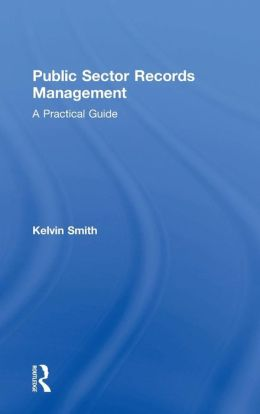 Public Sector Records Management: A Practical Guide