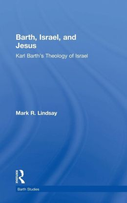 Barth, Israel and Jesus: Karl Barth's Theology of Israel