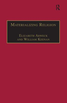 Materialising Religion: Expression, Performance and Ritual