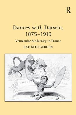 Dances with Darwin and Vernacular Modernity in France: 1875-1910