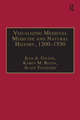 Visualizing Medieval Medicine and Natural History 1200-1500