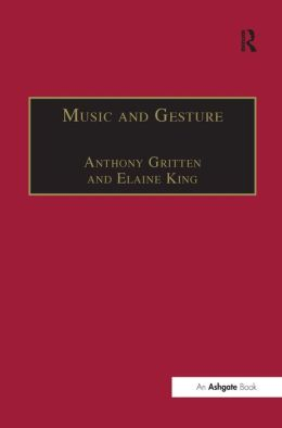 Music and Gesture: New Perspectives on Theory and Contemporary Practice