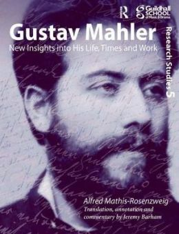 Gustav Mahler: New Insights into His Life Times and Work