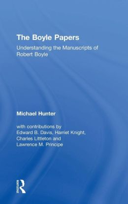 The Boyle Papers: Understanding the Manuscripts of Robert Boyle