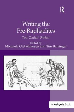 Writing the Pre-Raphaelites-Text, Context, Subtext