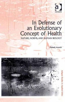 In Defense of an Evolutionary Concept of Health: Nature, Norms, and Human Biology