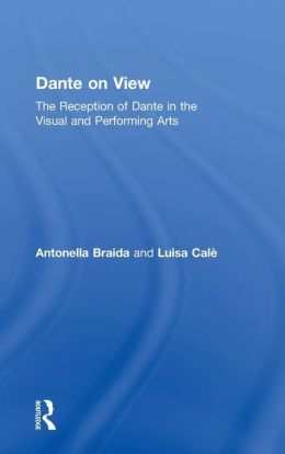 Dante on View: The Reception of Dante in the Visual and Performing Arts