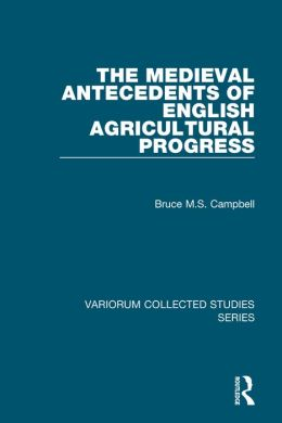 The Medieval Antecedents of English Agricultural Progress