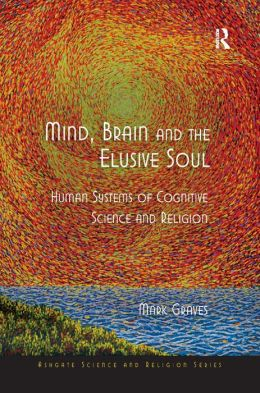 Mind, Brain and the Elusive Soul: Human Systems of Cognitive Science and Religion