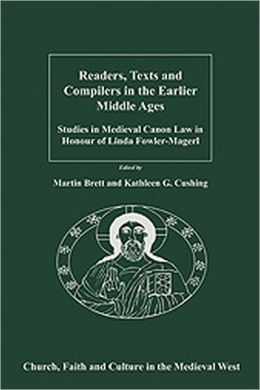 Readers, Texts and Compilers in the Earlier Middle Ages-Studies in Medieval Canon Law in Honour of Linda Fowler-Mageri
