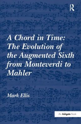 Chord in Time: The Evolution of the Augmented Sixth Sonority from Monteverdi to Mahler