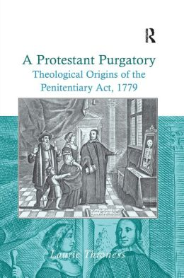 A Protestant Purgatory: Theological Origins of the Penitentiary Act, 1779