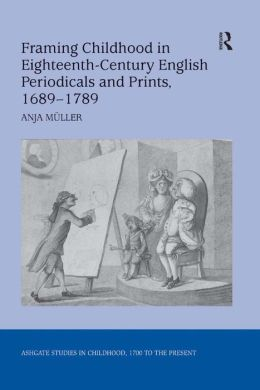 Framing Childhood in Eighteenth-Century English Periodicals and Prints, 16899