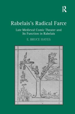 Rabelais's Radical Farce: Late Medieval Farce and Its Function in Rabelais