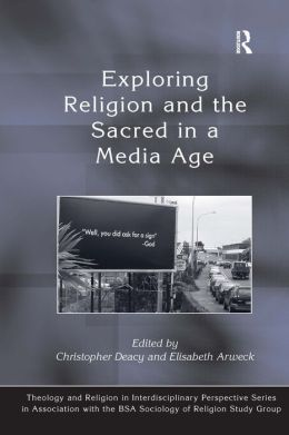 Exploring Religion and the Sacred in a Media Age