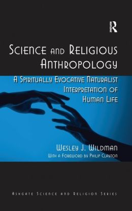 Science and Religious Anthropology-A Spiritually Evocative Interpretation of Human Life