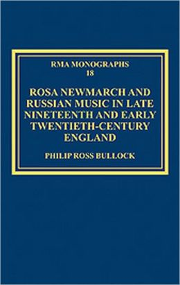 Rosa Newmarch and Russian Music in Late Nineteenth and Early Twentieth-Century Britain