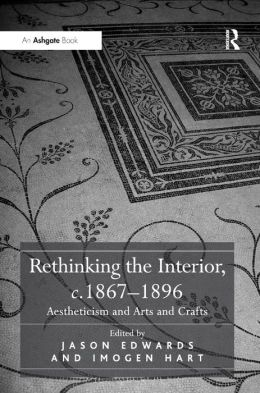 Rethinking the Interior, C.1867-1896: Aestheticism and Arts and Crafts