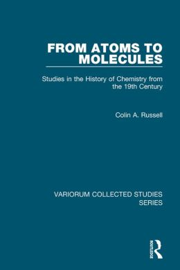 From Atoms to Molecules-Studies in the History of Chemistry from the 19th Century