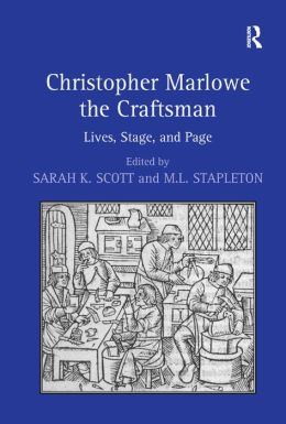 Christopher Marlowe the Craftsman: Lives, Stage and Page