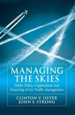 Managing the Skies: Public Policy Organization and Financing of Air Traffic Management