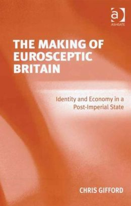 The Making of Eurosceptic Britain: Identity in a Post-Imperial State