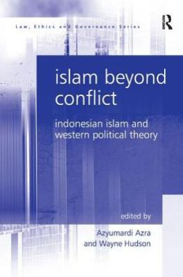 Islam Beyond Conflict: Indonesian Islam and Western Political Theory