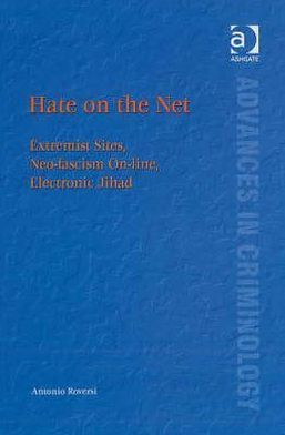 Hate on the Net: Extremist Sites, Neo-Fascism On-Line, Electronic Jihad