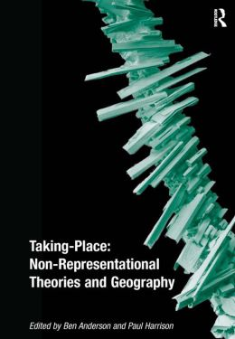 Taking-Place: Non-Representational Theories and Human Geography
