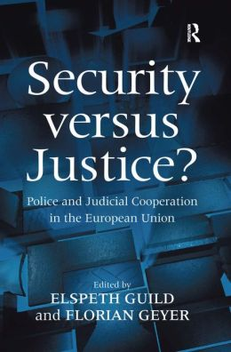 Security versus Justice?: Police and Judicial Cooperation in the European Union