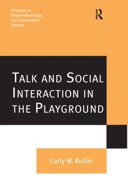 Talk and Social Interaction in the Playground: Directions in Ethnomethodology and Conversation Analysis