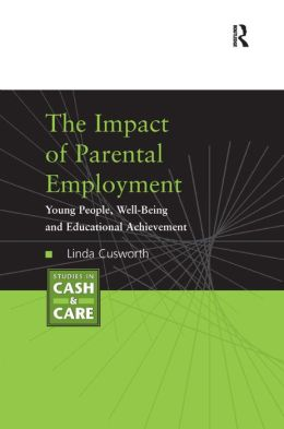 The Impact of Parental Employment: Young People, Well-Being and Educational Achievement