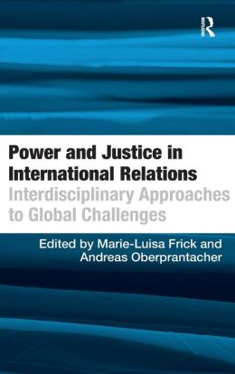 Power and Justice in International Relations: Interdisciplinary Approaches to Global Challenges